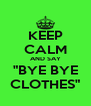 """KEEP CALM AND SAY """"BYE BYE CLOTHES"""" - Personalised Poster A4 size"""