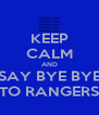KEEP CALM AND  SAY BYE BYE  TO RANGERS - Personalised Poster A4 size