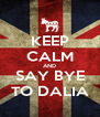 KEEP CALM AND SAY BYE TO DALIA - Personalised Poster A4 size