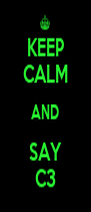 KEEP CALM AND SAY C3 - Personalised Poster A4 size