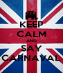 KEEP CALM AND SAY CARNAVAL - Personalised Poster A4 size