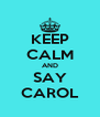 KEEP CALM AND SAY CAROL - Personalised Poster A4 size