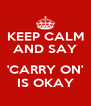 KEEP CALM AND SAY  'CARRY ON' IS OKAY - Personalised Poster A4 size