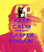 KEEP CALM AND SAY CASPER ESWARI  - Personalised Poster A4 size