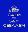 KEEP CALM AND SAY CEEAAEM - Personalised Poster A4 size