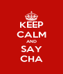 KEEP CALM AND SAY CHA - Personalised Poster A4 size
