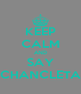 KEEP CALM AND SAY CHANCLETA - Personalised Poster A4 size