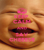 KEEP  CALM AND SAY CHEEESE - Personalised Poster A4 size