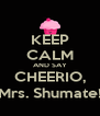 KEEP CALM AND SAY CHEERIO, Mrs. Shumate! - Personalised Poster A4 size