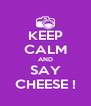 KEEP CALM AND SAY CHEESE ! - Personalised Poster A4 size