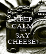 KEEP CALM AND SAY CHEESE! - Personalised Poster A4 size