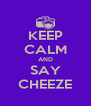 KEEP CALM AND SAY CHEEZE - Personalised Poster A4 size