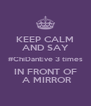 KEEP CALM AND SAY #ChiDanEve 3 times IN FRONT OF  A MIRROR - Personalised Poster A4 size