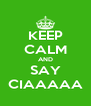 KEEP CALM AND SAY CIAAAAA - Personalised Poster A4 size