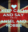KEEP CALM AND SAY  CIE TO  ANSEL AND  ROBBIE - Personalised Poster A4 size