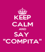 """KEEP CALM AND SAY  """"COMPITA"""" - Personalised Poster A4 size"""