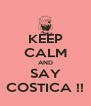 KEEP CALM AND SAY COSTICA !! - Personalised Poster A4 size