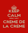 KEEP CALM AND SAY CREME DE LA CREME - Personalised Poster A4 size