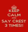 KEEP CALM AND SAY CREST 3 TIMES!! - Personalised Poster A4 size