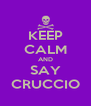 KEEP CALM AND SAY CRUCCIO - Personalised Poster A4 size