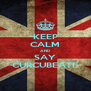 KEEP CALM AND SAY CURCUBEATE - Personalised Poster A4 size