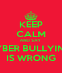 KEEP CALM AND SAY  CYBER BULLYING  IS WRONG - Personalised Poster A4 size
