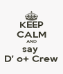 KEEP CALM AND say  D' o+ Crew - Personalised Poster A4 size