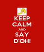 KEEP CALM AND SAY D'OH! - Personalised Poster A4 size