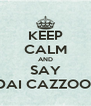 KEEP CALM AND SAY DAI CAZZOO! - Personalised Poster A4 size