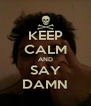 KEEP CALM AND SAY DAMN - Personalised Poster A4 size
