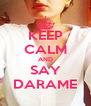 KEEP CALM AND SAY DARAME - Personalised Poster A4 size