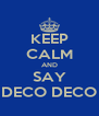 KEEP CALM AND SAY DECO DECO - Personalised Poster A4 size