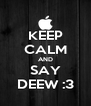 KEEP CALM AND SAY DEEW :3 - Personalised Poster A4 size