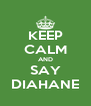 KEEP CALM AND SAY DIAHANE - Personalised Poster A4 size