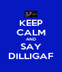 KEEP CALM AND SAY DILLIGAF - Personalised Poster A4 size