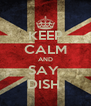 KEEP CALM AND SAY  DISH  - Personalised Poster A4 size