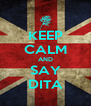 KEEP CALM AND SAY DITA - Personalised Poster A4 size