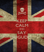 KEEP CALM AND SAY DUGUDU.. - Personalised Poster A4 size