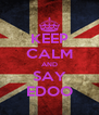 KEEP CALM AND SAY EDOO - Personalised Poster A4 size