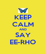 KEEP CALM AND SAY EE-RHO - Personalised Poster A4 size