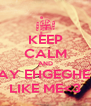 KEEP CALM AND SAY EHGEGHEY LIKE ME<3 - Personalised Poster A4 size
