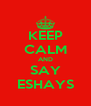 KEEP CALM AND SAY ESHAYS - Personalised Poster A4 size