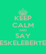 KEEP CALM AND SAY ESKELEBERTE - Personalised Poster A4 size