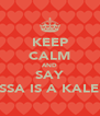 KEEP CALM AND SAY ESSA IS A KALEB - Personalised Poster A4 size