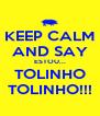 KEEP CALM AND SAY ESTOU... TOLINHO TOLINHO!!! - Personalised Poster A4 size