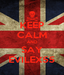 KEEP CALM AND SAY EVILEX55 - Personalised Poster A4 size