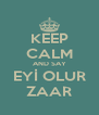 KEEP CALM AND SAY EYİ OLUR ZAAR - Personalised Poster A4 size