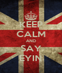 KEEP CALM AND SAY EYIN - Personalised Poster A4 size