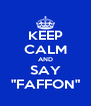 """KEEP CALM AND SAY """"FAFFON"""" - Personalised Poster A4 size"""