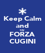 Keep Calm and say FORZA CUGINI - Personalised Poster A4 size